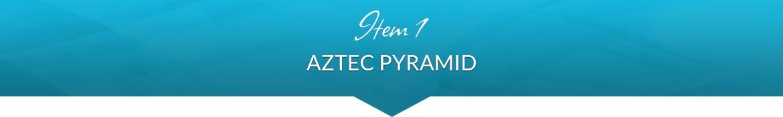Item 1: Aztec Pyramid