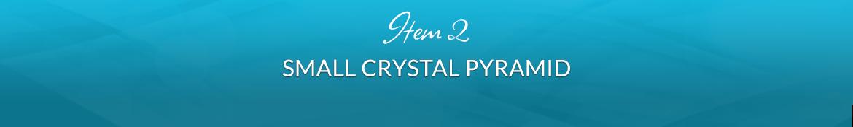 Item 2: Small Crystal Pyramid