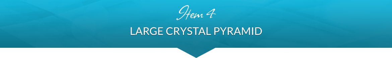 Item 4: Large Crystal Pyramid