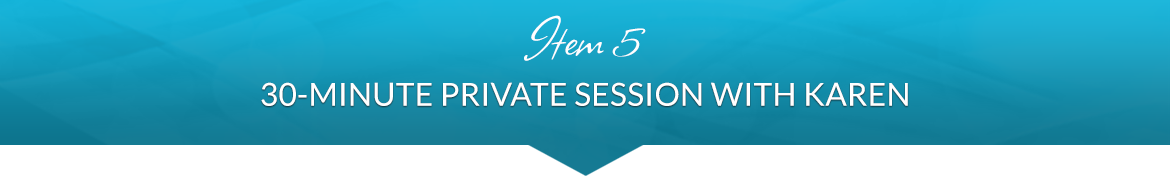 Item 5: 30-Minute Private Session with Karen