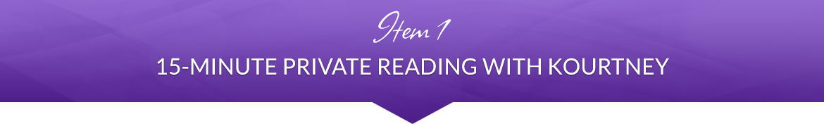 Item 1: 15-Minute Private Reading with Kourtney