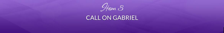 Item 3: Call on Gabriel