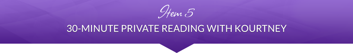 Item 5: 30-Minute Private Reading with Kourtney