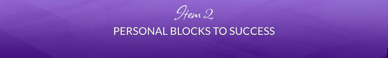 Item 2: Personal Blocks to Success