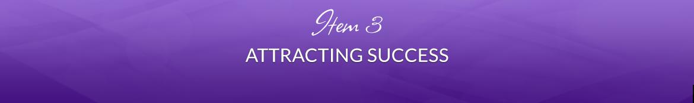 Item 3: Attracting Success