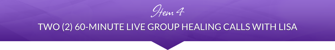 Item 4: Two (2) 60-Minute Live Group Healing Calls with Lisa