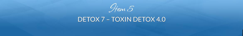 Item 5: Detox 7 — Toxin Detox 4.0