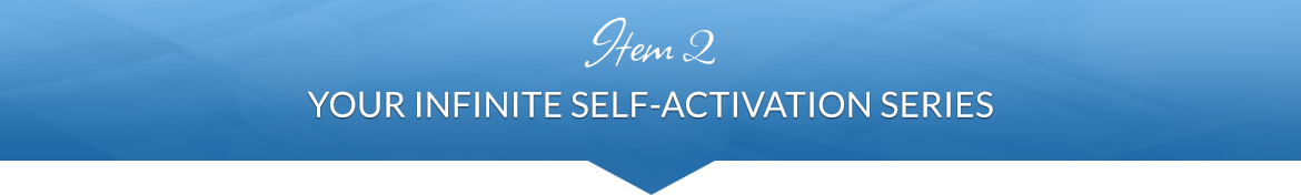Item 2: Your Infinite Self-Activation Series