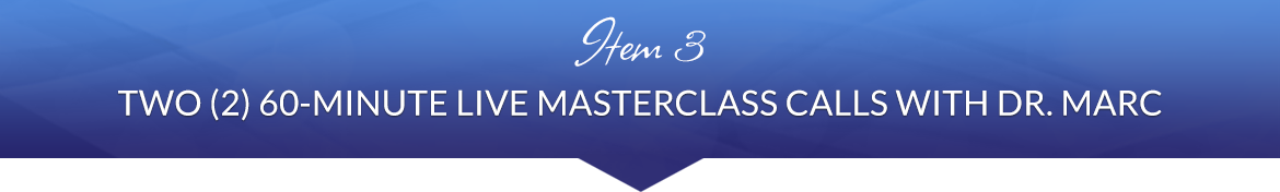 Item 3: Two (2) 60-Minute Live Group Masterclass Calls with Dr. Marc