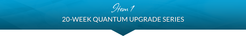 Item 1: 20-Week Quantum Upgrade Series