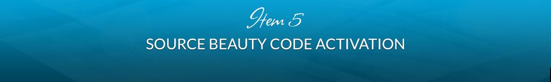 Item 5: Source Beauty Code Activation