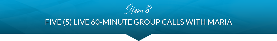 Item 8: Five (5) Live 60-Minute Group Calls with Maria