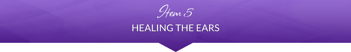 Item 5: Healing the Ears