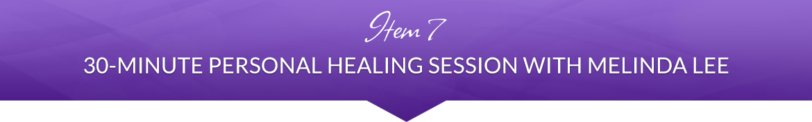 Item 7: 30-Minute Personal Healing Session with Melinda Lee