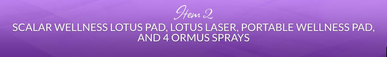 Item 2: Scalar Wellness Lotus Pad, Lotus Laser, Portable Wellness Pad, and 4 Ormus Sprays