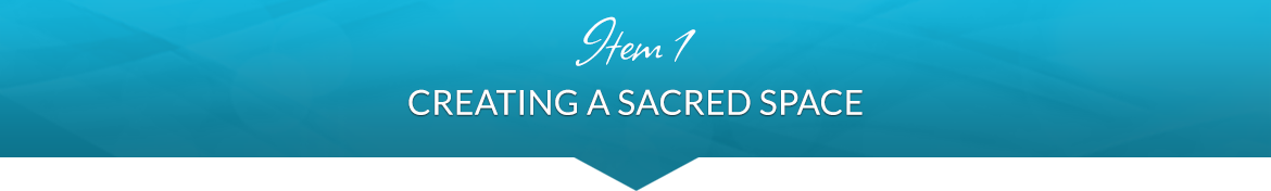 Item 1: Creating a Sacred Space