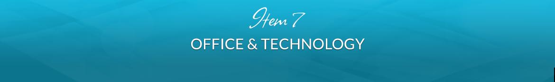 Item 7: Office & Technology
