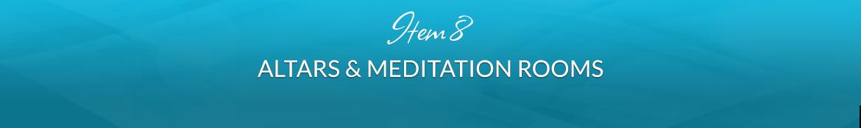 Item 8: Altars & Meditation Rooms