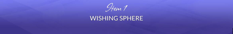 Item 1: Wishing Sphere