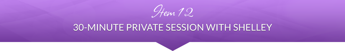 Item 12: 30-Minute Private Session with Shelley