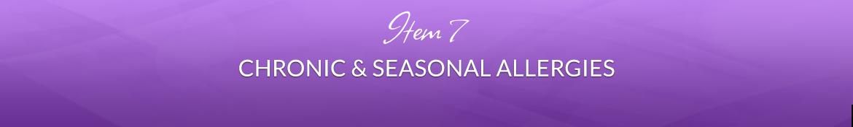 Item 7: Chronic & Seasonal Allergies