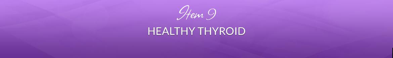 Item 9: Healthy Thyroid