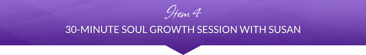Item 4: 30-Minute Soul Growth Session with Susan