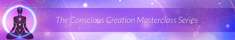 The Conscious Creation Masterclass Series