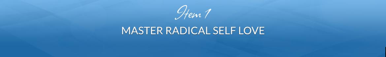Item 1: Master Radical Self Love