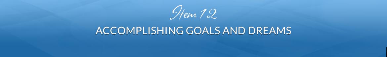Item 12: Accomplishing Goals and Dreams