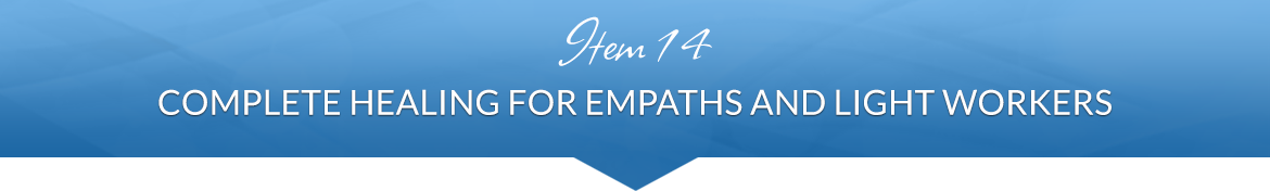 Item 14: Complete Healing for Empaths and Light Workers