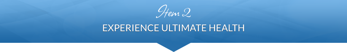 Item 2: Experience Ultimate Health