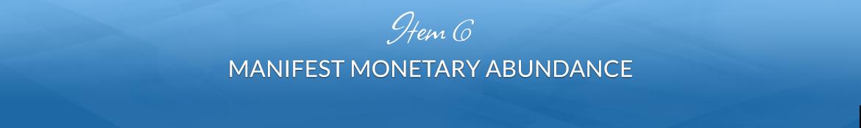 Item 6: Manifest Monetary Abundance