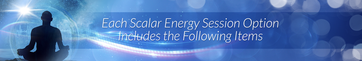 Each Scalar Energy Session Option Includes the Following Items