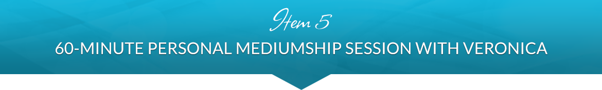 Item 5: 60-Minute Personal Mediumship Session with Veronica
