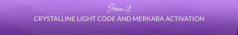 Item 2: Crystalline Light Code and Merkaba Activation