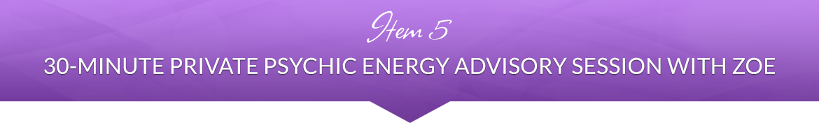 Item 5: 30-Minute Private Psychic Energy Advisory Session with Zoe