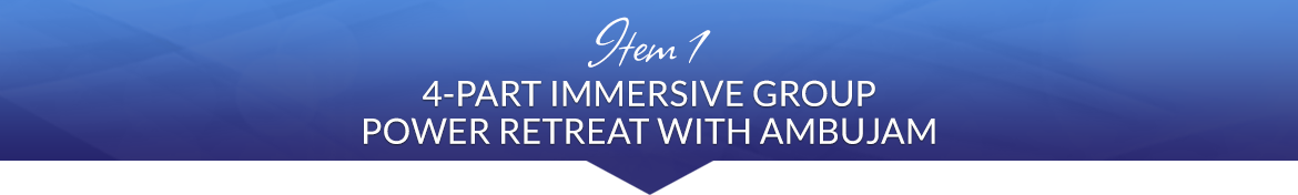 Item 1: 2-Day, 4-Hour Live Immersive Group Power Retreat with Ambujam
