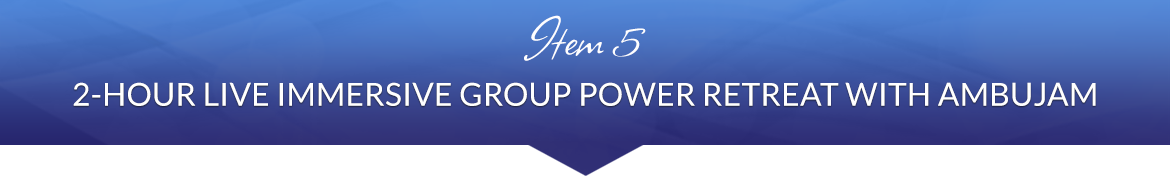Item 5: 2-Hour Live Immersive Group Power Retreat With Ambujam