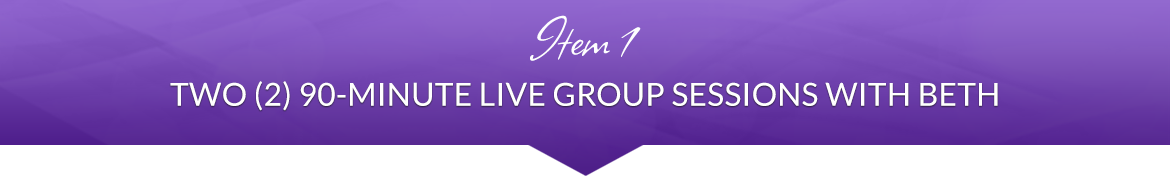 Item 1: Two (2) 90-Minute Live Group Sessions with Beth