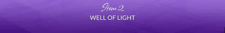 Item 2: Well of Light