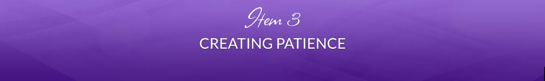 Item 3: Creating Patience
