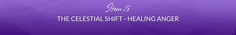 Item 5: The Celestial Shift — Healing Anger