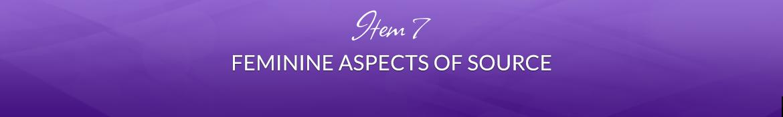 Item 7: Feminine Aspects of Source