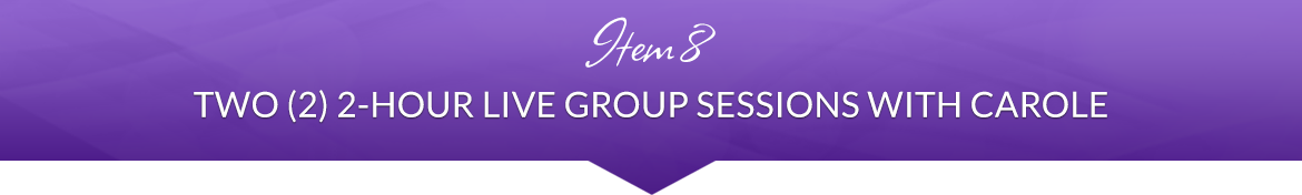 Item 8: Two (2) 2-Hour Live Group Sessions with Carole