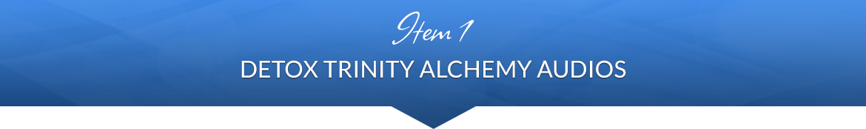Item 1: Detox Trinity Alchemy Audios