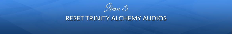 Item 3: Reset Trinity Alchemy Audios