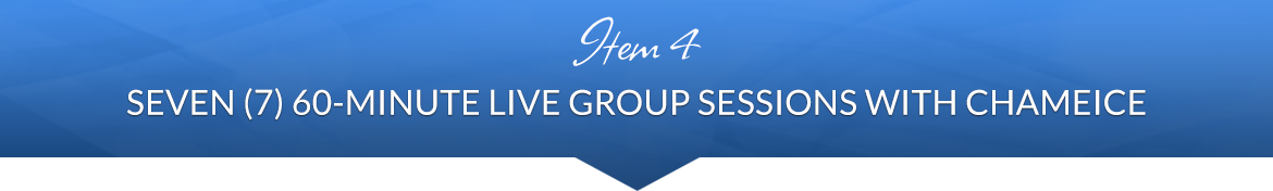 Item 4: Seven (7) 60-Minute Live Group Sessions with Chameice