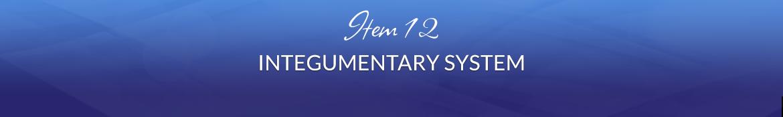 Item 12: Integumentary System