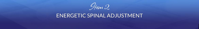 Item 2: Energetic Spinal Adjustment